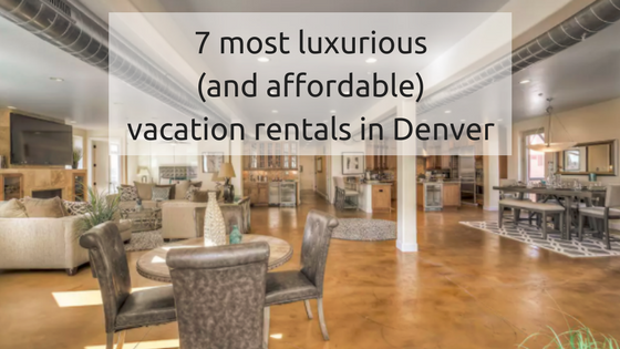 7 Most(and affordable) vacation rentals in Denver.png